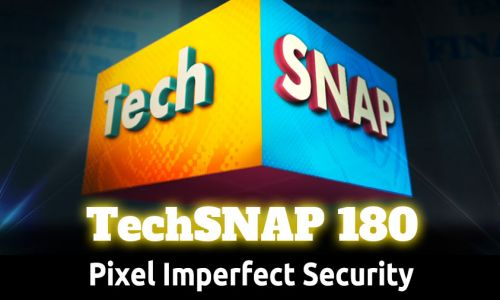 Pixel Imperfect Security | TechSNAP 180
