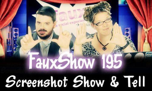 Screenshot Show & Tell | FauxShow 195
