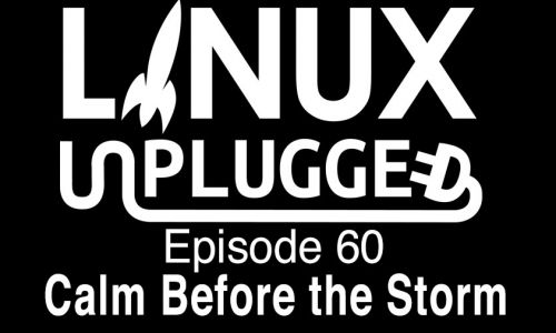 Calm Before the Storm | LINUX Unplugged 60
