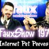 Internet Pet Peeves | FauxShow 197
