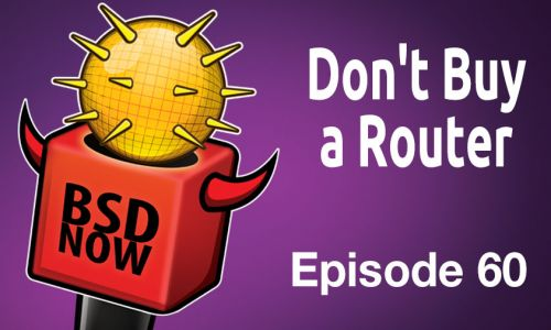 Don't Buy a Router | BSD Now 60