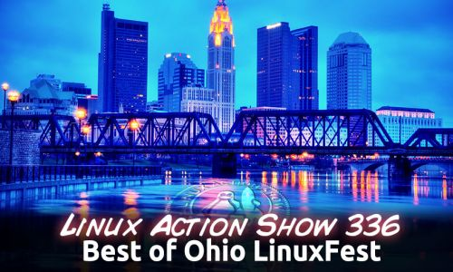 Best of Ohio LinuxFest | Linux Action Show 336