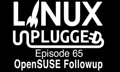 OpenSUSE Followup | LINUX Unplugged 65