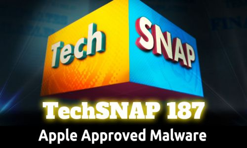 Apple Approved Malware | TechSNAP 187