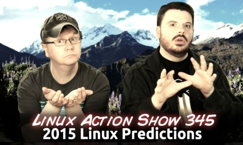 2015 Linux Predictions | Linux Action Show 345