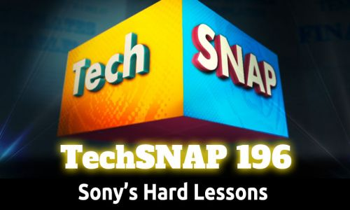 Sony's Hard Lessons | TechSNAP 196