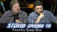 Foundry Soap Box | STOked 79