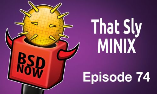 That Sly MINIX | BSD Now 74