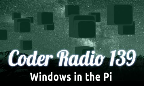 Windows in the Pi | CR 139
