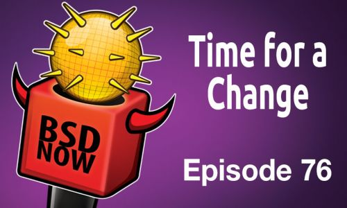 Time for a Change   BSD Now 76