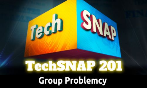 Group Problemcy | TechSNAP 201