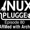 ARMed with Arch | LINUX Unplugged 80