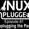 Unplugging the Past | LINUX Unplugged 81