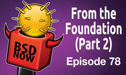 From the Foundation (Part 2) | BSD Now 78