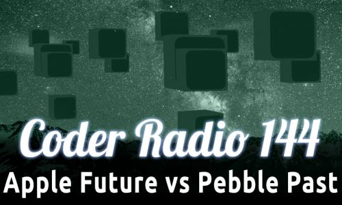 Apple Future vs Pebble Past | CR 144