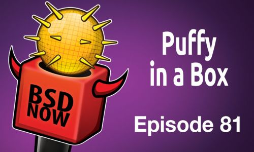 Puffy in a Box | BSD Now 81
