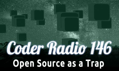 Open Source as a Trap | CR 146