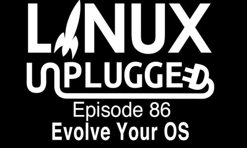 Evolve Your OS | LINUX Unplugged 86