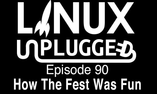 How The Fest Was Fun | LINUX Unplugged 90
