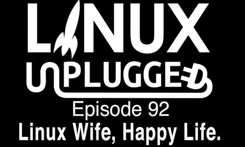 Linux Wife, Happy Life. | LINUX Unplugged 92