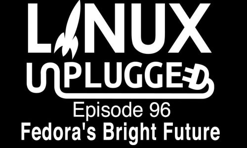 Fedora's Bright Future | LINUX Unplugged 96