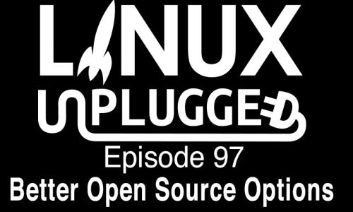 Better Open Source Options | LINUX Unplugged 97