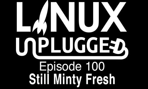 Still Minty Fresh | LINUX Unplugged 100