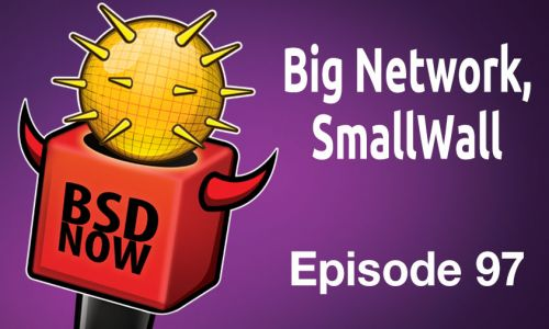 Big Network, SmallWall | BSD Now 97