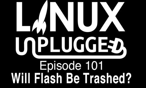 Will Flash Be Trashed? | LINUX Unplugged 101