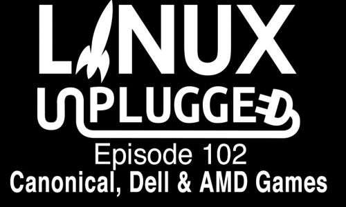 Canonical, Dell & AMD Games | LINUX Unplugged 102