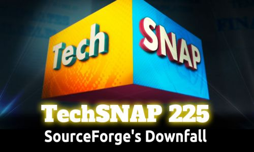 SourceForge's Downfall | TechSNAP 225