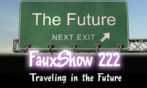 Traveling in the Future | FauxShow 222
