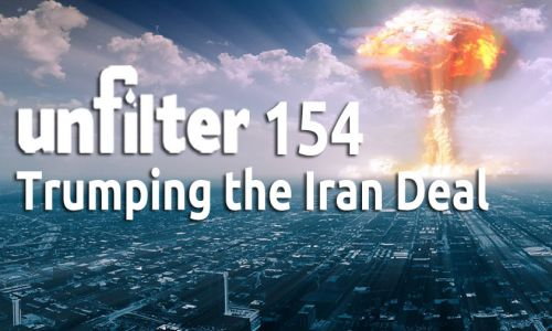 Trumping the Iran Deal | Unfilter 154