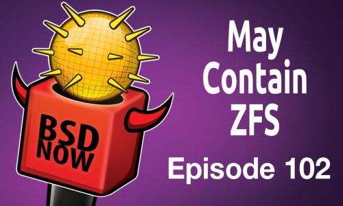 May Contain ZFS | BSD Now 102