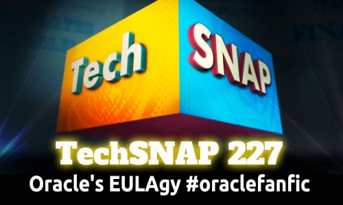 Oracle's EULAgy #oraclefanfic | TechSNAP 227