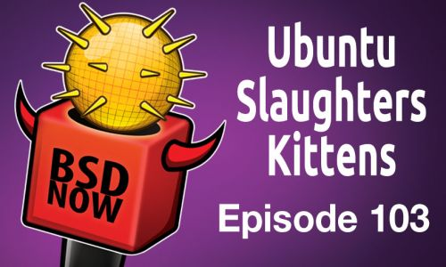 Ubuntu Slaughters Kittens | BSD Now 103
