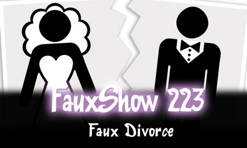 Faux Divorce | FauxShow 223