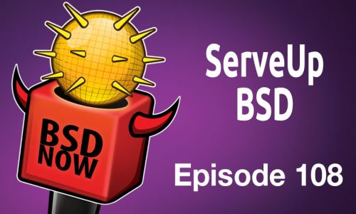ServeUp BSD | BSD Now 108