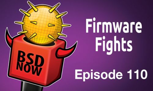 Firmware Fights | BSD Now 110