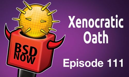 Xenocratic Oath | BSD Now 111