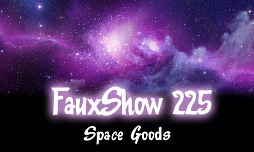 Space Goods | FauxShow 225