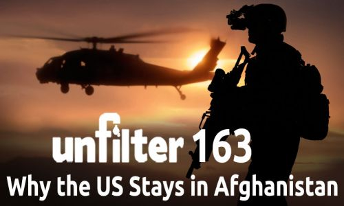 Why the US Stays in Afghanistan | Unfilter 163
