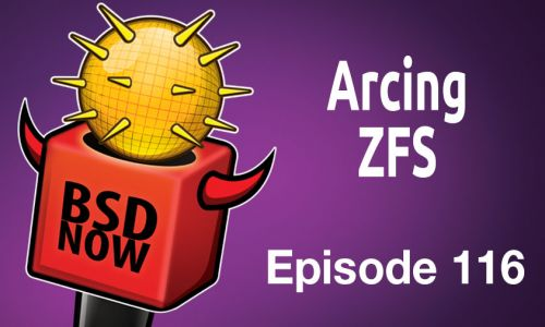 Arcing ZFS | BSD Now 116