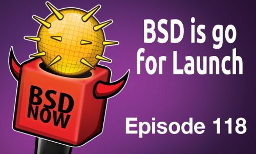 BSD is go for Launch | BSD Now 118
