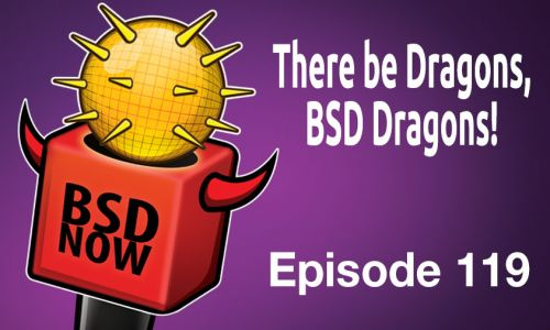 There be Dragons, BSD Dragons! | BSD Now 119