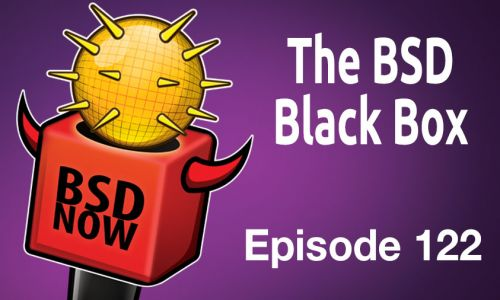 The BSD Black Box | BSD Now 122