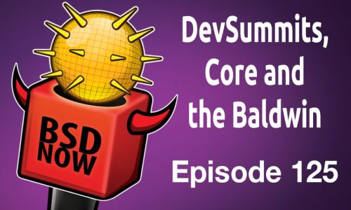 DevSummits, Core and the Baldwin | BSD Now 125