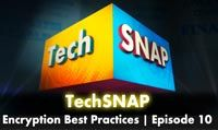 Encryption Best Practices | TechSNAP 10