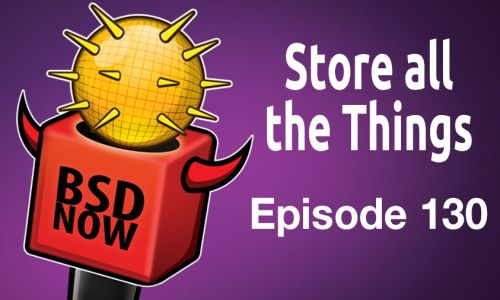 Store all the Things | BSD Now 130