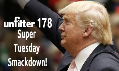 Super Tuesday Smackdown! | Unfilter 178